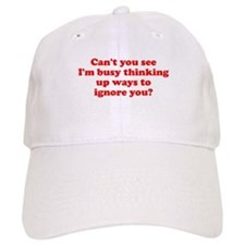 Busy Thinking Ignore You Baseball Cap