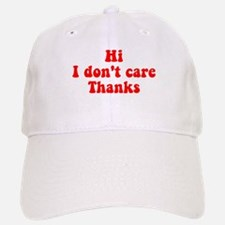 Hi I Don't Care Thanks Baseball Baseball Cap