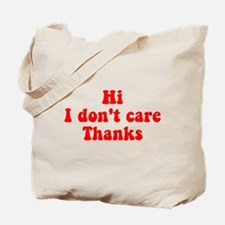 Hi I Don't Care Thanks Tote Bag