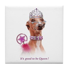 Italian Greyhound It's good 2 B Queen Tile Coaster