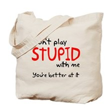 Don't Play Stupid With Me Tote Bag