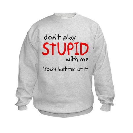 Don't Play Stupid With Me Kids Sweatshirt