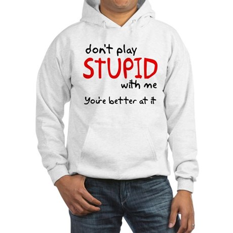 Don't Play Stupid With Me Hooded Sweatshirt