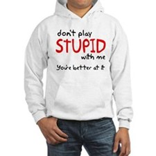 Don't Play Stupid With Me Hoodie