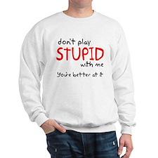 Don't Play Stupid With Me Sweatshirt