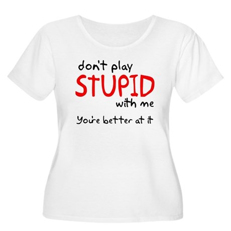 Don't Play Stupid With Me Women's Plus Size Scoop