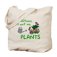 I Wet My Plants Tote Bag