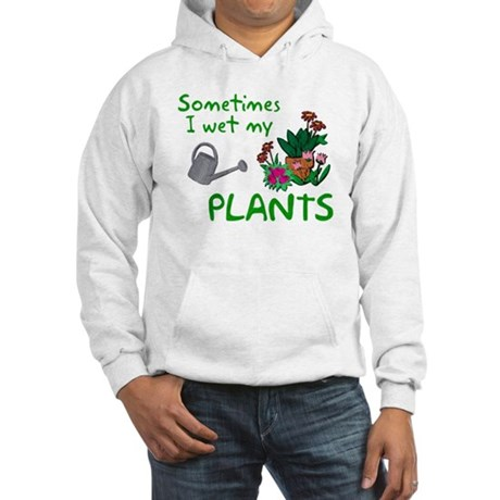 I Wet My Plants Hooded Sweatshirt