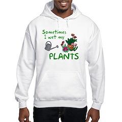 I Wet My Plants Hooded Sweatshirt