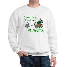 I Wet My Plants Sweatshirt