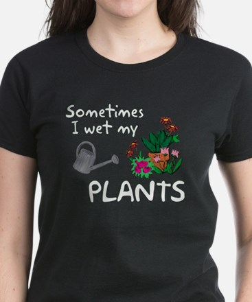 I Wet My Plants Women's Dark T-Shirt