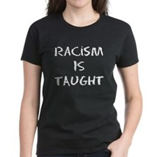 Racism Is Taught Tee