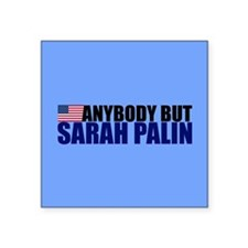 "Anybody but Sarah Palin Square Sticker 3"" x 3"""