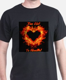 Too Hot To Handle! T-Shirt
