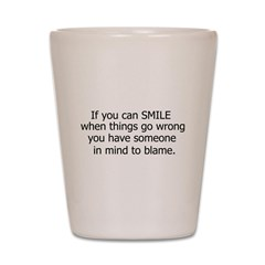 if you can smile.. Shot Glass