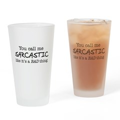 you call me sarcastic Drinking Glass