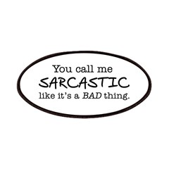 you call me sarcastic Patches