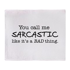you call me sarcastic Throw Blanket