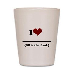 i heart - fill in the blank.png Shot Glass