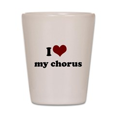 heart my chorus.png Shot Glass