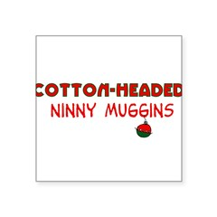 cotton-headed ninnymuggins Square Sticker 3