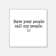 """have your people.. Square Sticker 3"""" x 3"""""""