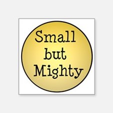 """small but mighty Square Sticker 3"""" x 3"""""""