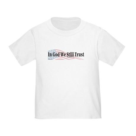 In God We Still Trust Toddler T-Shirt