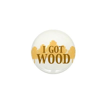 I GOT WOOD Mini Button