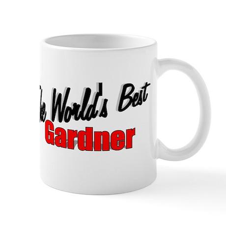 """""""The World's Best Gardner"""" Mug"""
