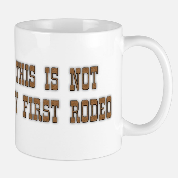 Not my first rodeo.png Mug