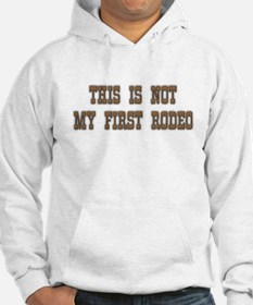 Not my first rodeo.png Hoodie Sweatshirt
