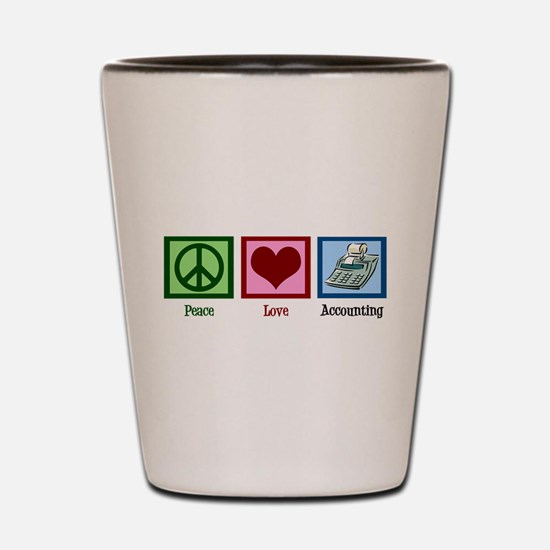 Peace Love Accounting Shot Glass