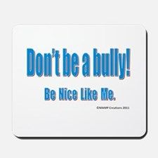 Don't be a bully! Mouse Pad by MAMP Creations