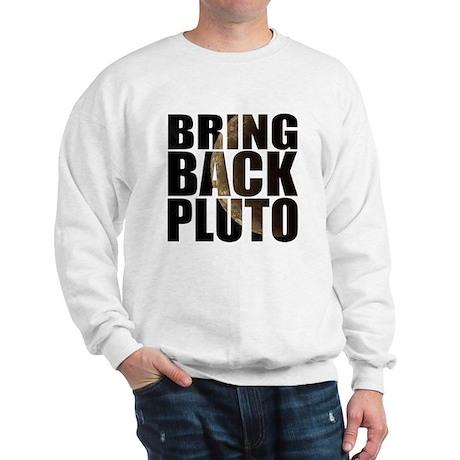 Bring back pluto Sweatshirt