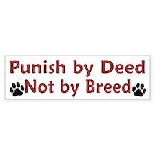 Punish By Deed Bumper Bumper Sticker