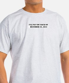 Pay you back on dec 22 2012 T-Shirt