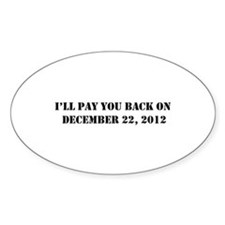 Pay you back on dec 22 2012 Decal