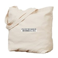 Pay you back on dec 22 2012 Tote Bag