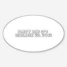 Party like it's 12 22 2012 Sticker (Oval)