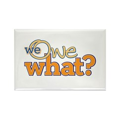 We Owe What? Rectangle Magnet