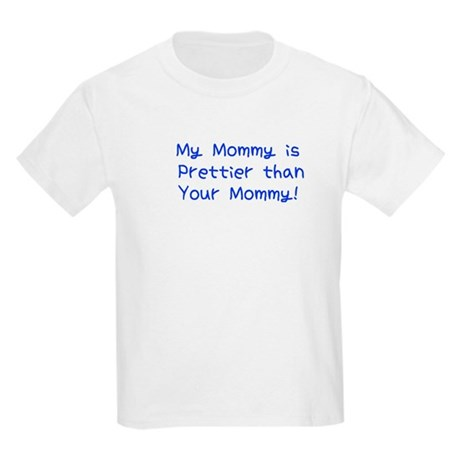 My Mommy is Prettier than you Kids T-Shirt