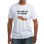 Had Me At Bacon Black.png Fitted T-Shirt