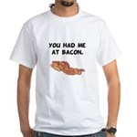 Had Me At Bacon Black.png White T-Shirt