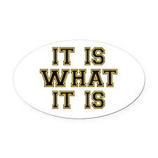 It Is What It Is Oval Car Magnet