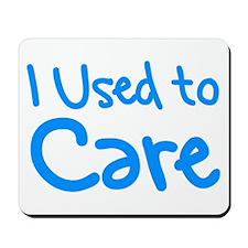 I Used to Care Mousepad