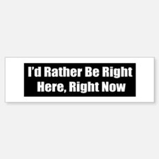 Right here, Right Now Bumper Bumper Bumper Sticker