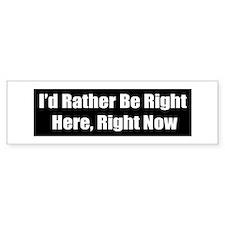 Right here, Right Now Bumper Bumper Sticker