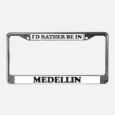 Rather be in Medellin License Plate Frame
