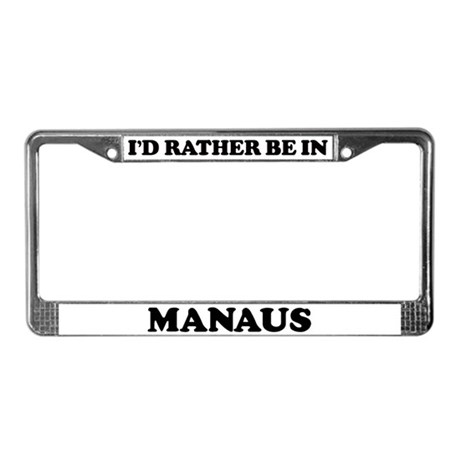 Rather be in Manaus License Plate Frame
